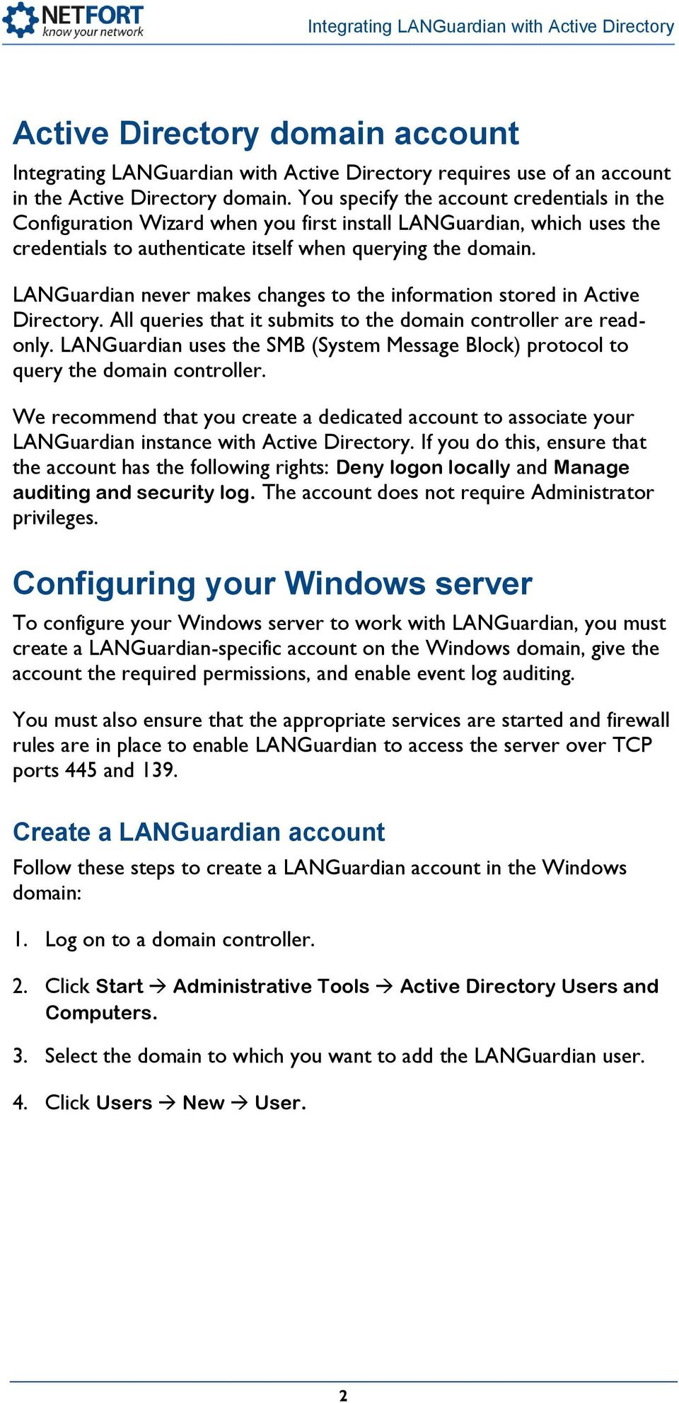 LANGuardian never makes changes to the information stored in Active Directory. All queries that it submits to the domain controller are readonly.