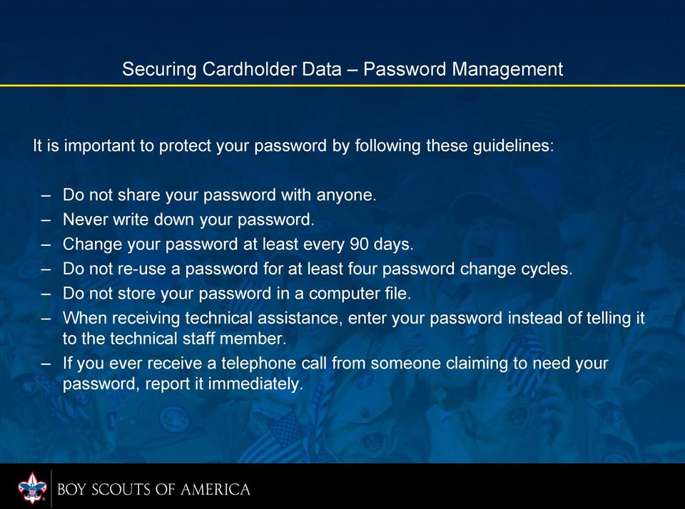 Do not re-use a password for at least four password change cycles. Do not store your password in a computer file.