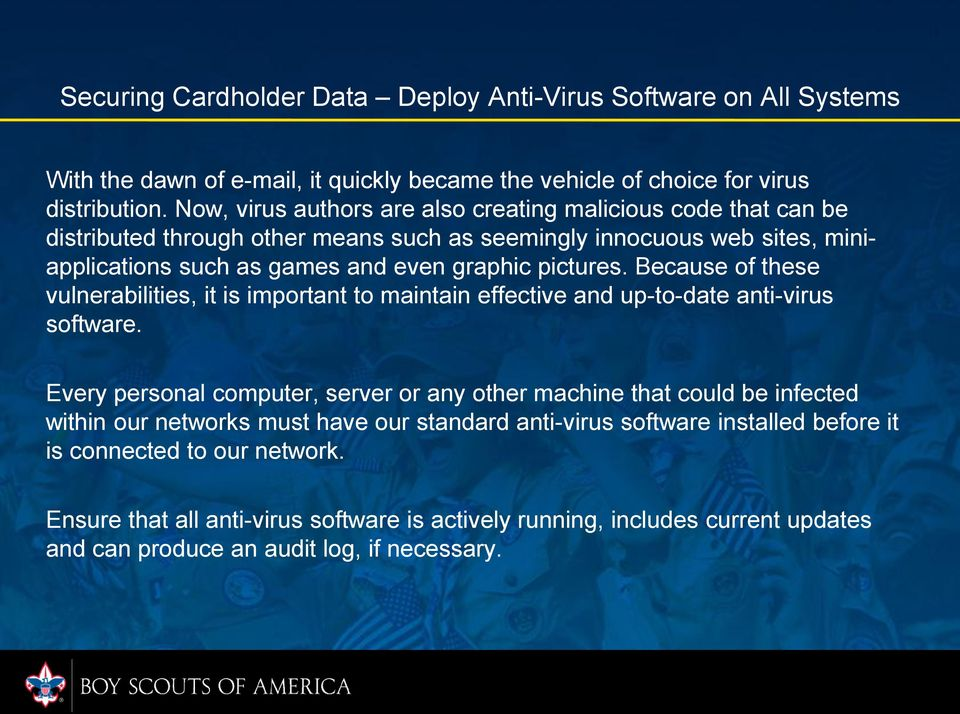 Because of these vulnerabilities, it is important to maintain effective and up-to-date anti-virus software.