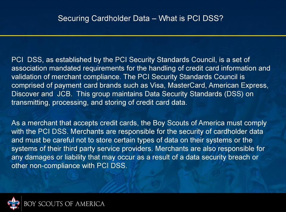 The PCI Security Standards Council is comprised of payment card brands such as Visa, MasterCard, American Express, Discover and JCB.