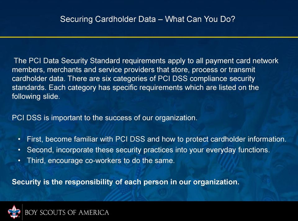 There are six categories of PCI DSS compliance security standards. Each category has specific requirements which are listed on the following slide.
