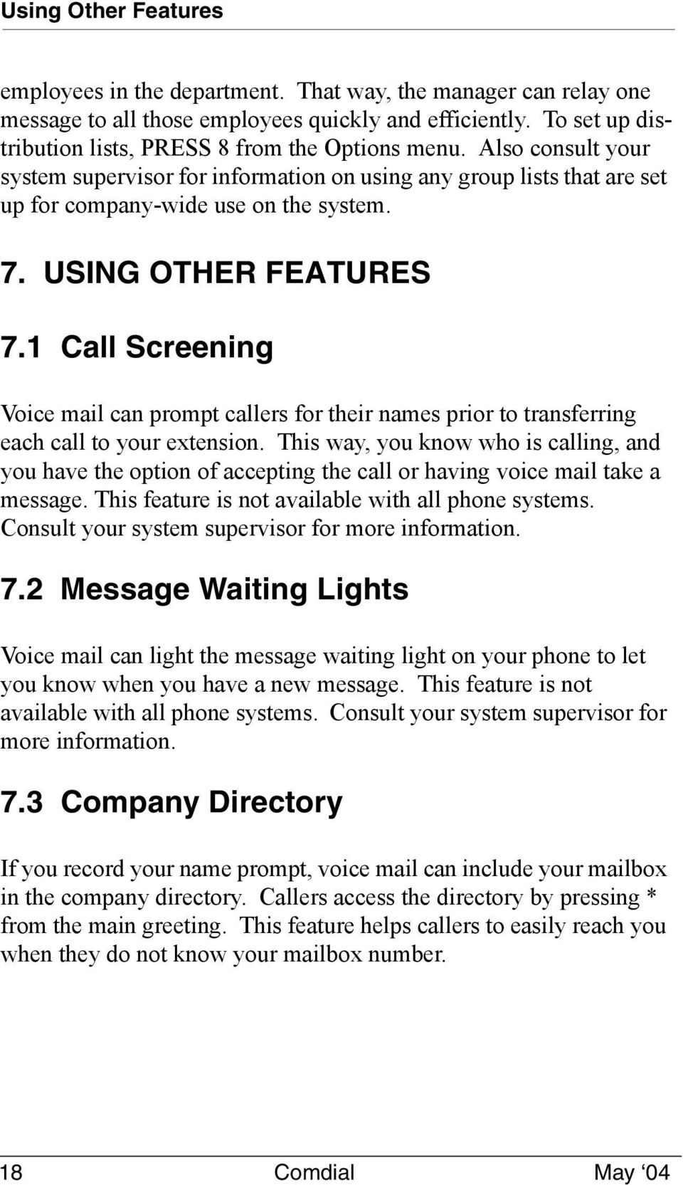 USING OTHER FEATURES 7.1 Call Screening Voice mail can prompt callers for their names prior to transferring each call to your extension.