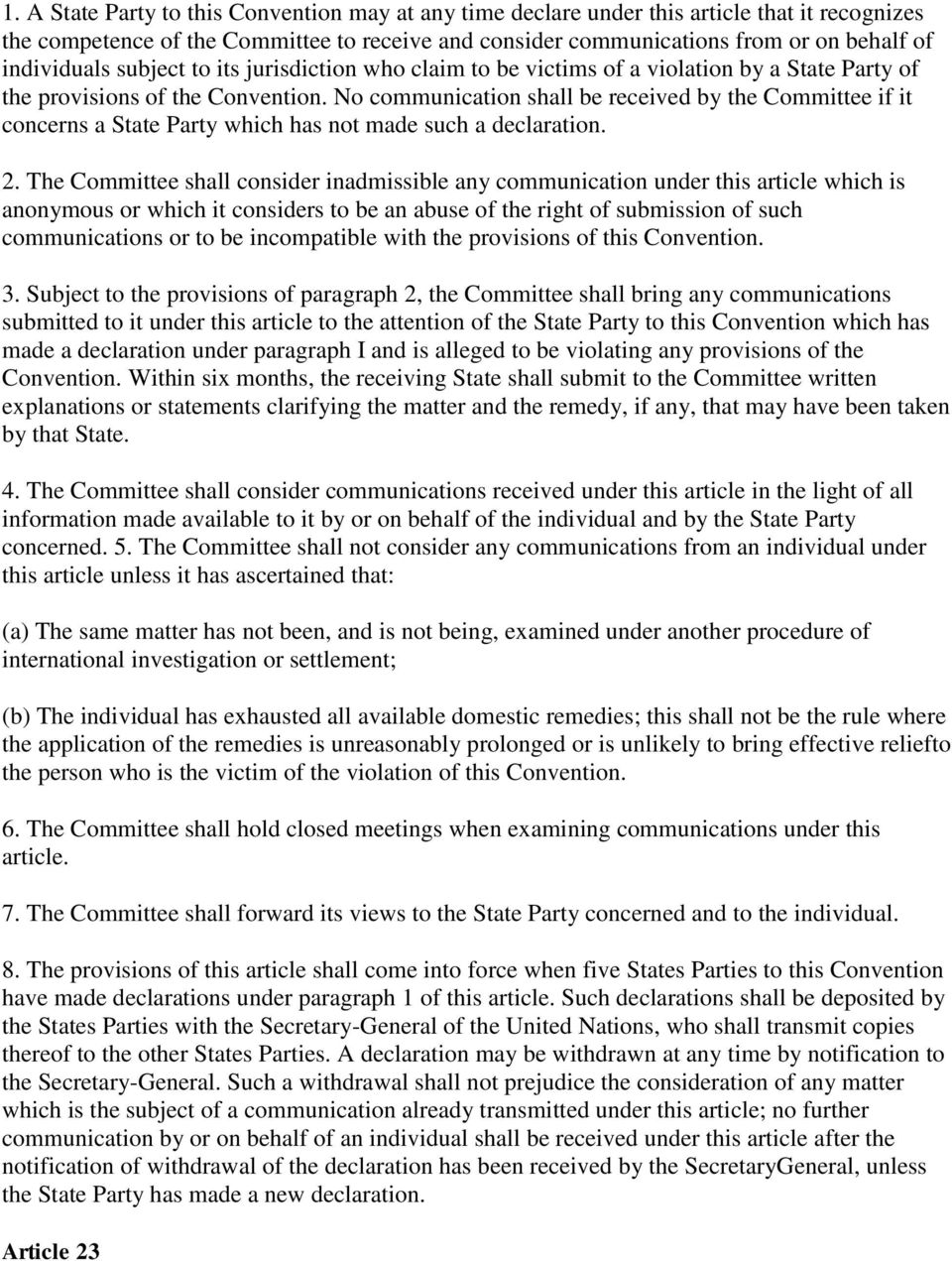 No communication shall be received by the Committee if it concerns a State Party which has not made such a declaration. 2.