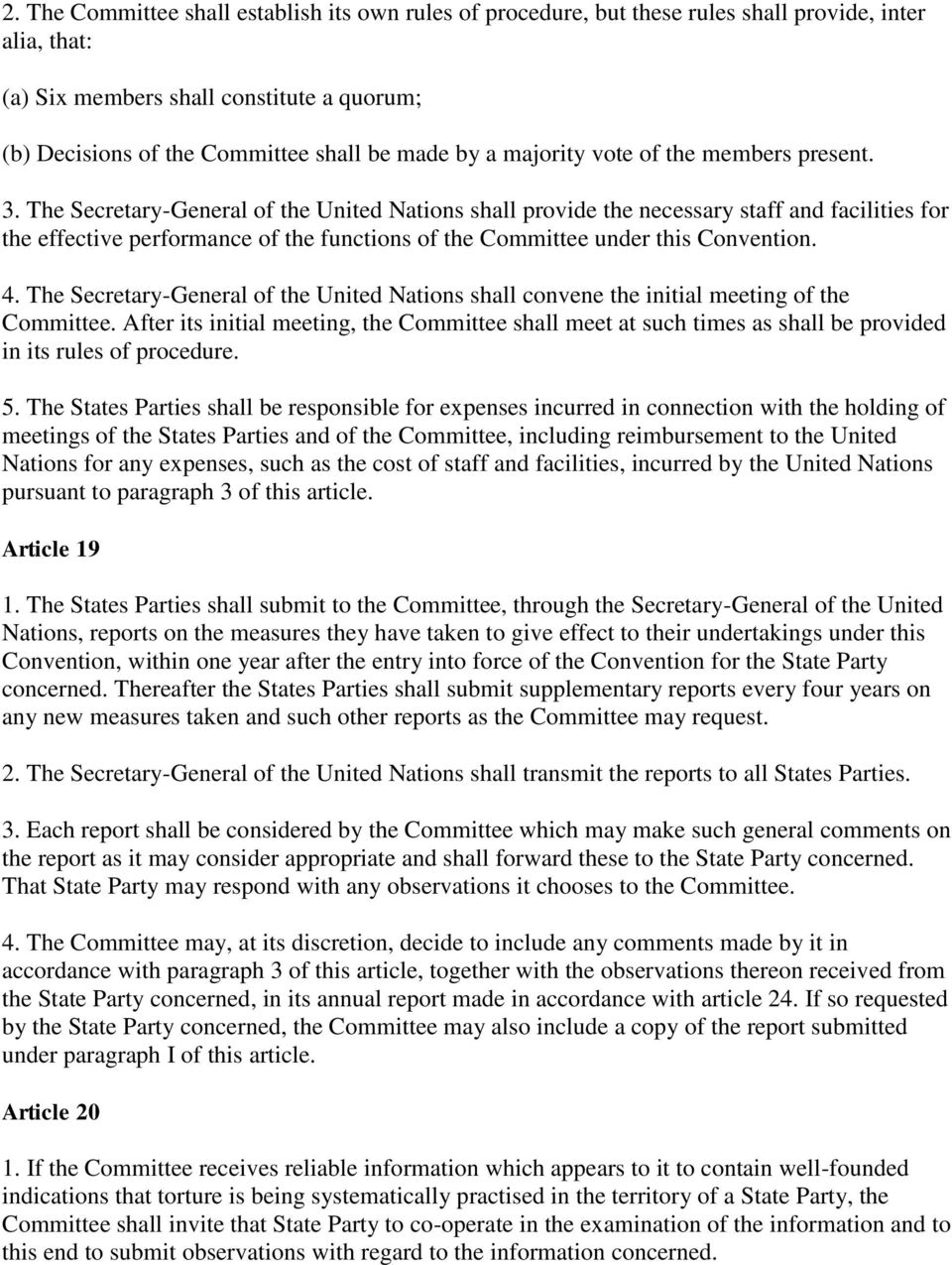 The Secretary-General of the United Nations shall provide the necessary staff and facilities for the effective performance of the functions of the Committee under this Convention. 4.