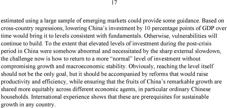 To he exen ha elevaed levels of invesmen during he pos-crisis period in China were somehow abnormal and necessiaed by he sharp exernal slowdown, he challenge now is how o reurn o a more normal level