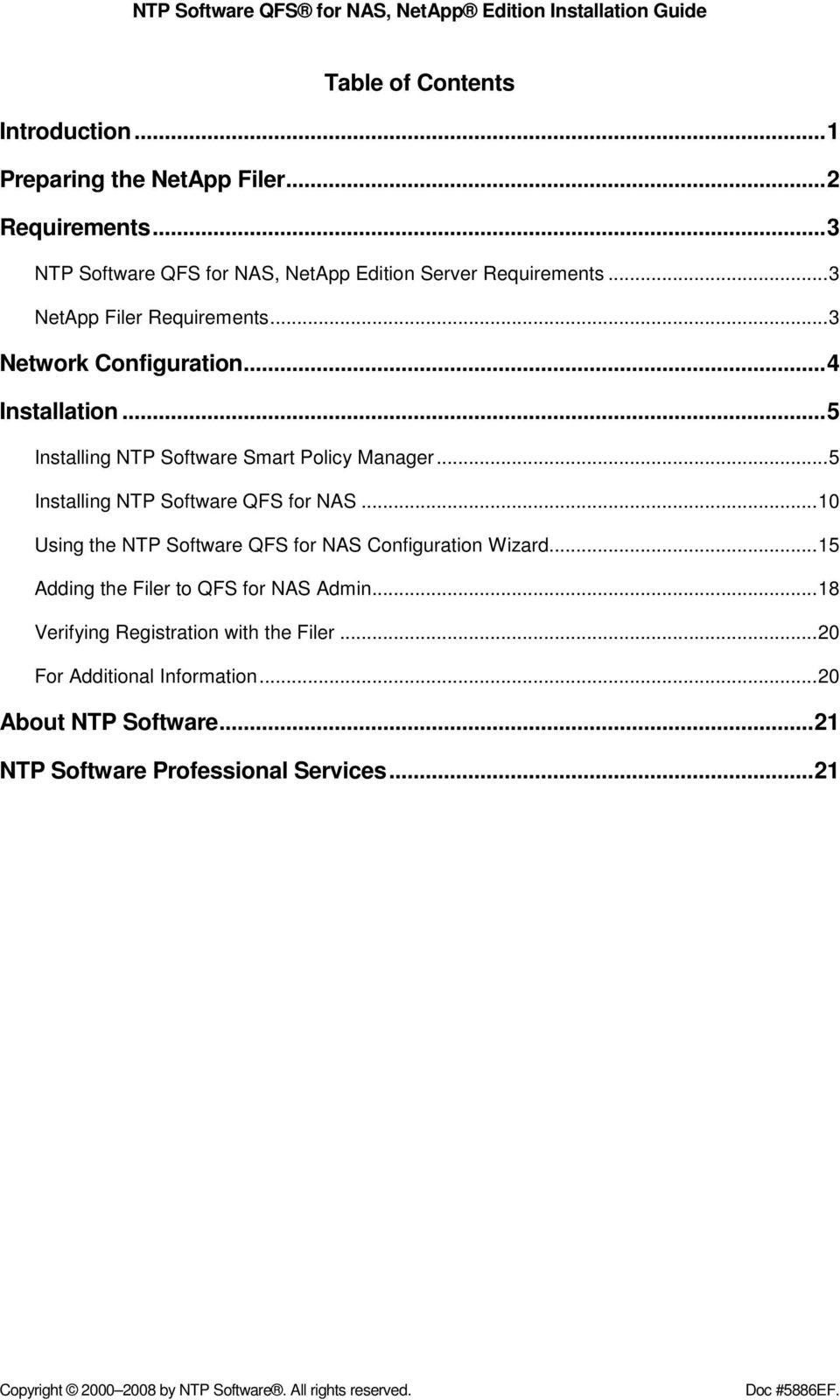 ..5 Installing NTP Software QFS for NAS...10 Using the NTP Software QFS for NAS Configuration Wizard...15 Adding the Filer to QFS for NAS Admin.