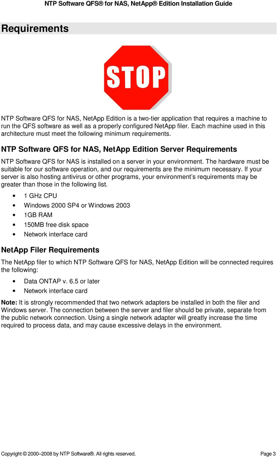 NTP Software QFS for NAS, NetApp Edition Server Requirements NTP Software QFS for NAS is installed on a server in your environment.
