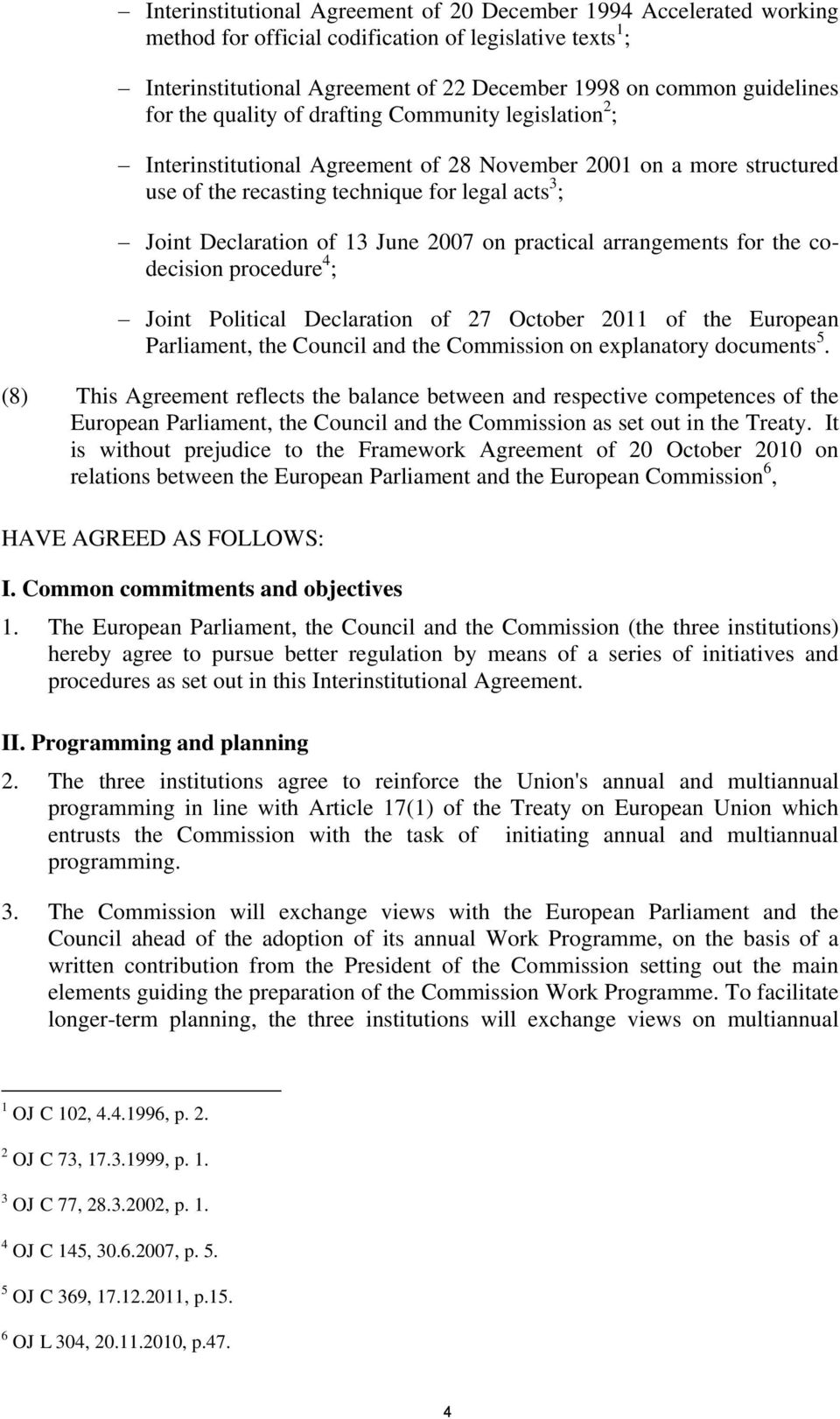June 2007 on practical arrangements for the codecision procedure 4 ; Joint Political Declaration of 27 October 2011 of the European Parliament, the Council and the Commission on explanatory documents