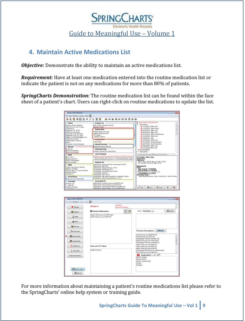 patients. SpringCharts Demonstration: The routine medication list can be found within the face sheet of a patient s chart.