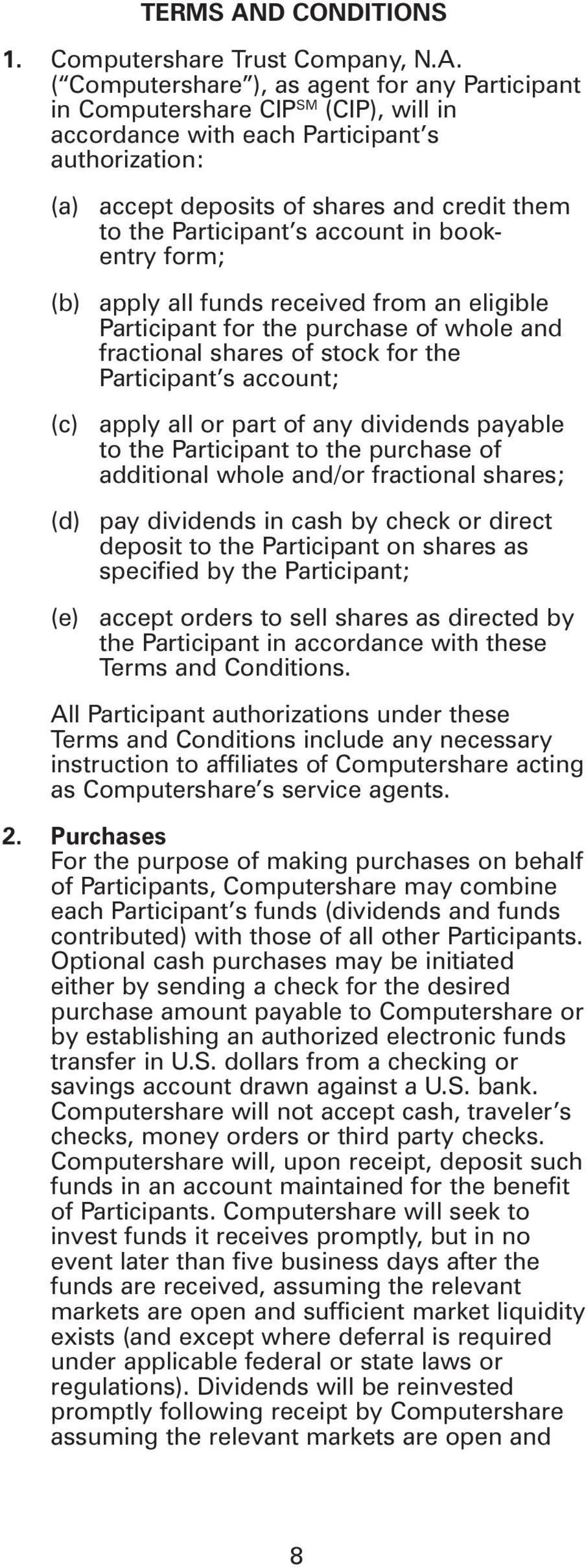 ( Computershare ), as agent for any Participant in Computershare CIP SM (CIP), will in accordance with each Participant s authorization: (a) (b) (c) (d) (e) accept deposits of shares and credit them