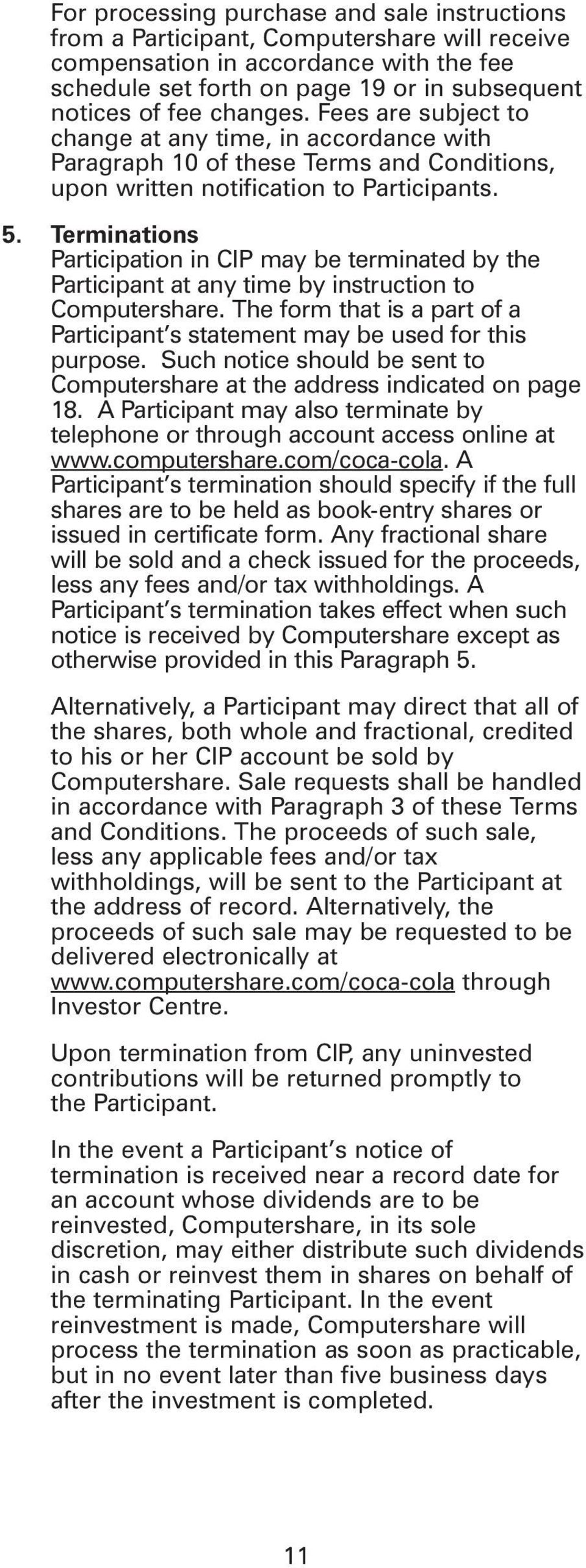 Terminations Participation in CIP may be terminated by the Participant at any time by instruction to Computershare. The form that is a part of a Participant s statement may be used for this purpose.