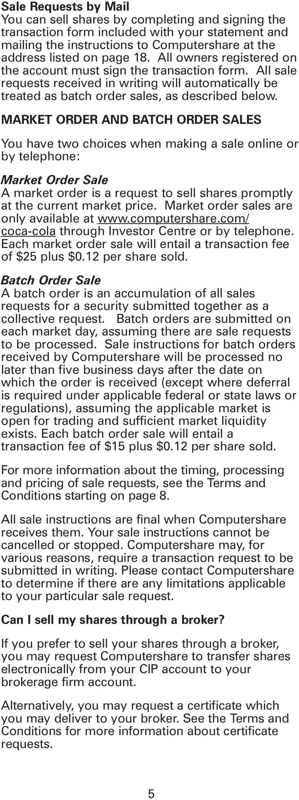 MARKET ORDER AND BATCH ORDER SALES You have two choices when making a sale online or by telephone: Market Order Sale A market order is a request to sell shares promptly at the current market price.