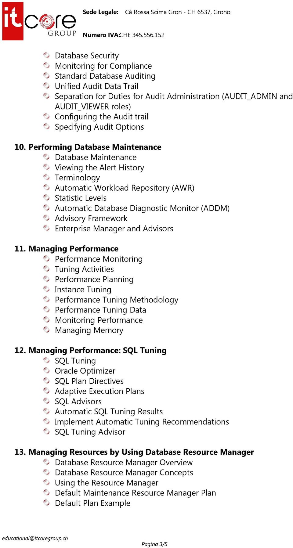Performing Database Maintenance Database Maintenance Viewing the Alert History Terminology Automatic Workload Repository (AWR) Statistic Levels Automatic Database Diagnostic Monitor (ADDM) Advisory