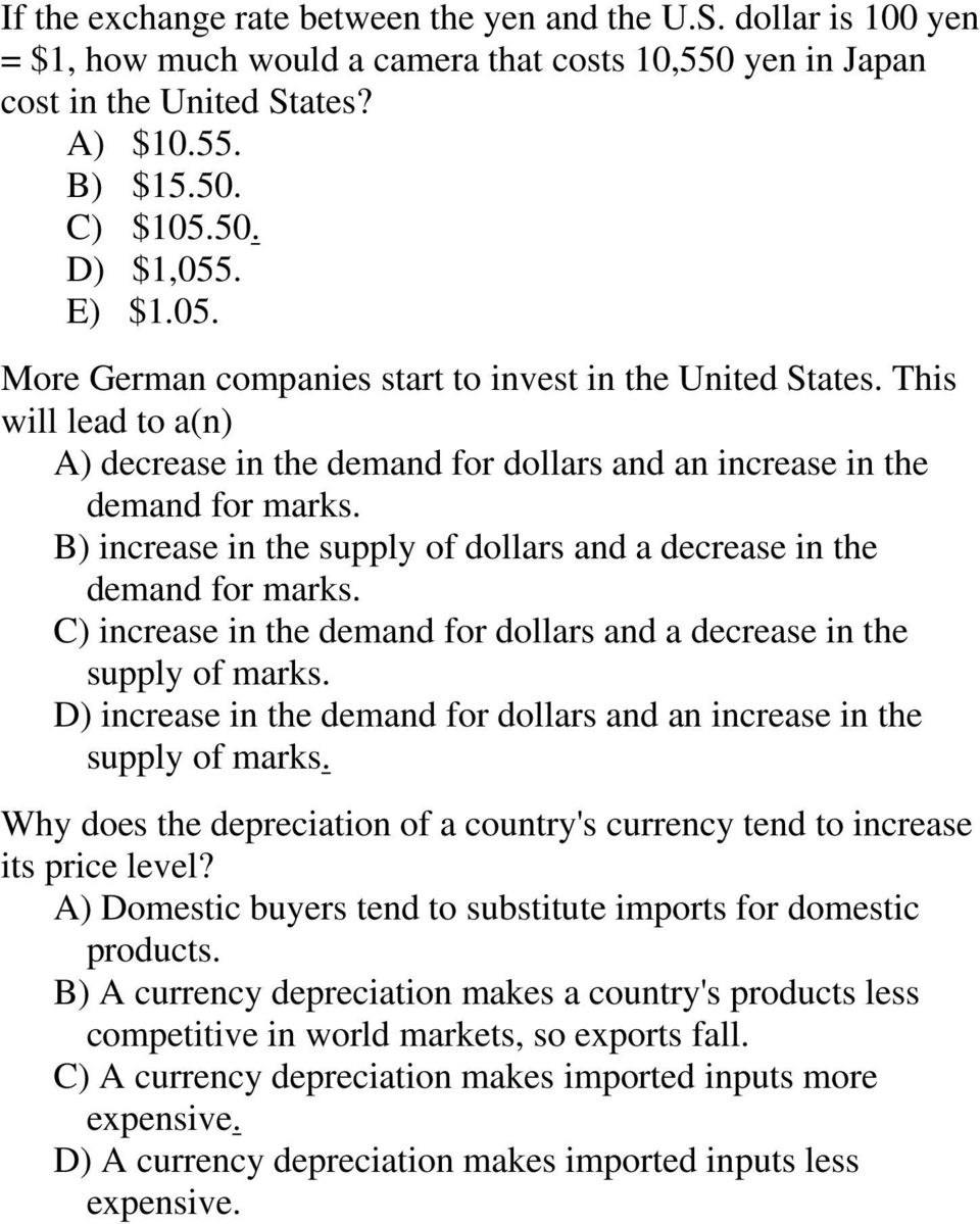 B) increase in the supply of dollars and a decrease in the demand for marks. C) increase in the demand for dollars and a decrease in the supply of marks.