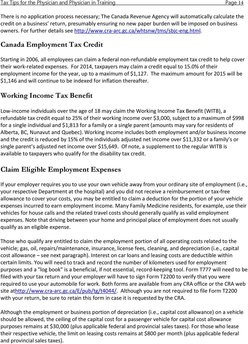 Canada Employment Tax Credit Starting in 2006, all employees can claim a federal non refundable employment tax credit to help cover their work related expenses.