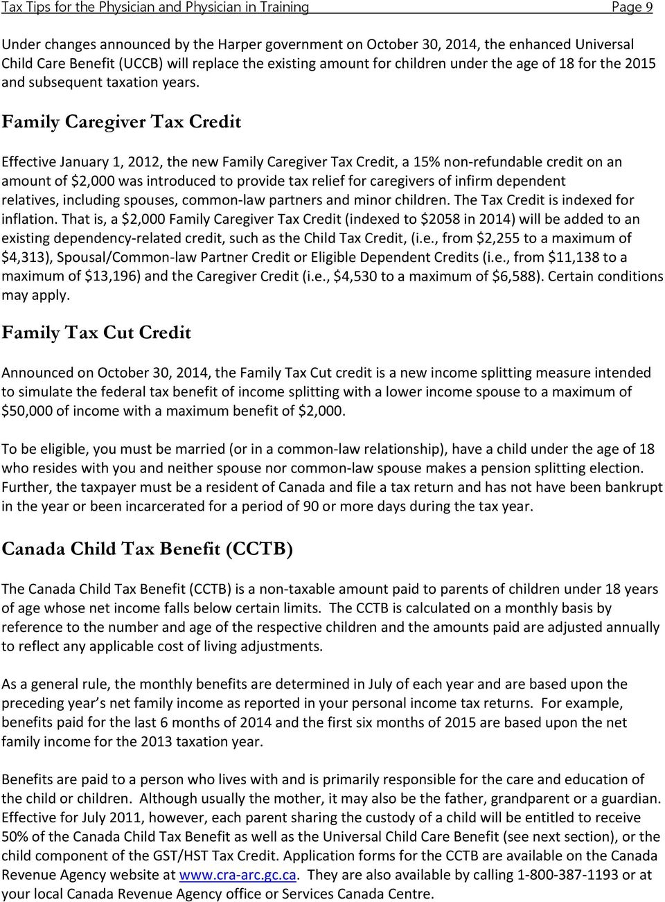 Family Caregiver Tax Credit Effective January 1, 2012, the new Family Caregiver Tax Credit, a 15% non refundable credit on an amount of $2,000 was introduced to provide tax relief for caregivers of