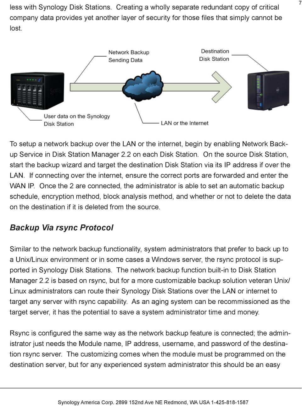 Network backup conducted in this manner provides a larger volume to back up to than current external USB or esata drives so a complete backup is possible.