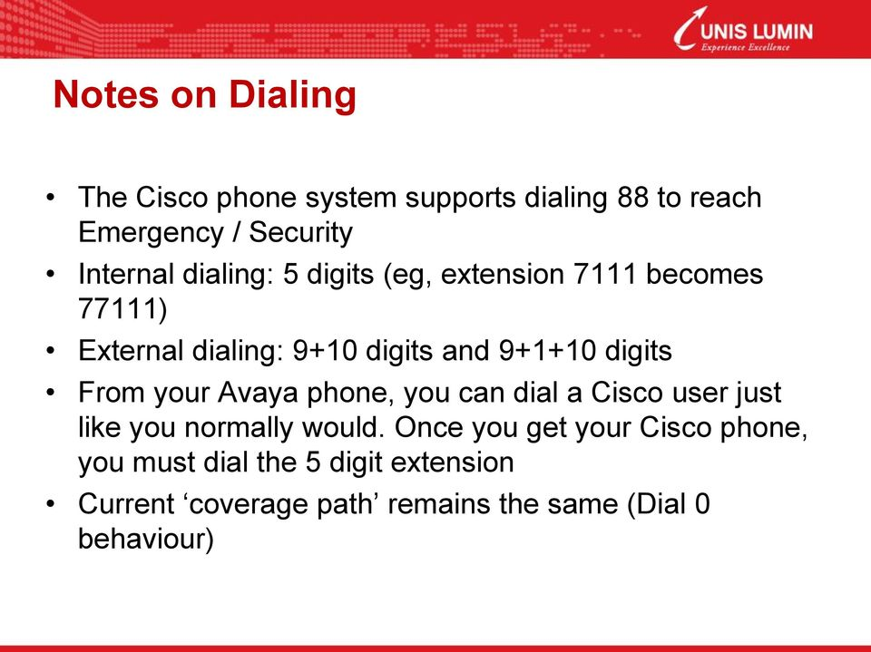 From your Avaya phone, you can dial a Cisco user just like you normally would.