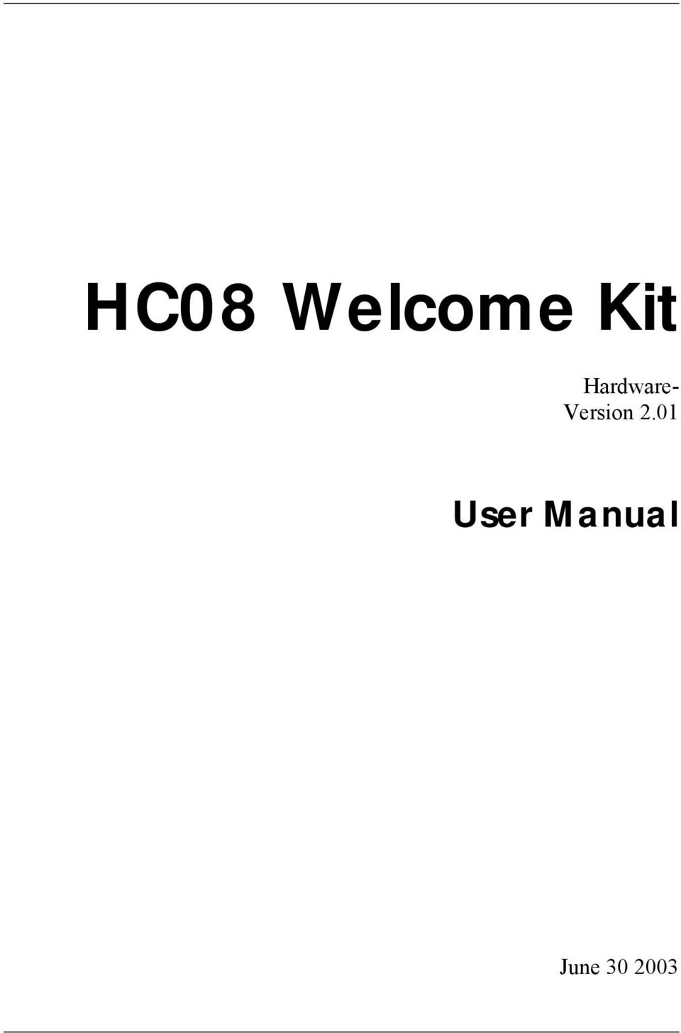 2 HC08 Welcome Kit Copyright (C) by MCT Elektronikladen GbR Hohe Str D  Leipzig Telefon: +49-(0) Fax: +49-(0) Web: This manual and the product  described ...