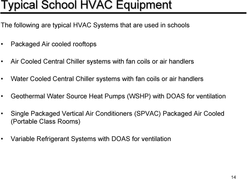 fan coils or air handlers Geothermal Water Source Heat Pumps (WSHP) with DOAS for ventilation Single Packaged Vertical