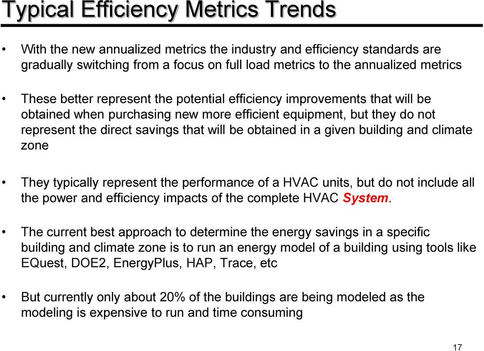 given building and climate zone They typically represent the performance of a HVAC units, but do not include all the power and efficiency impacts of the complete HVAC System.