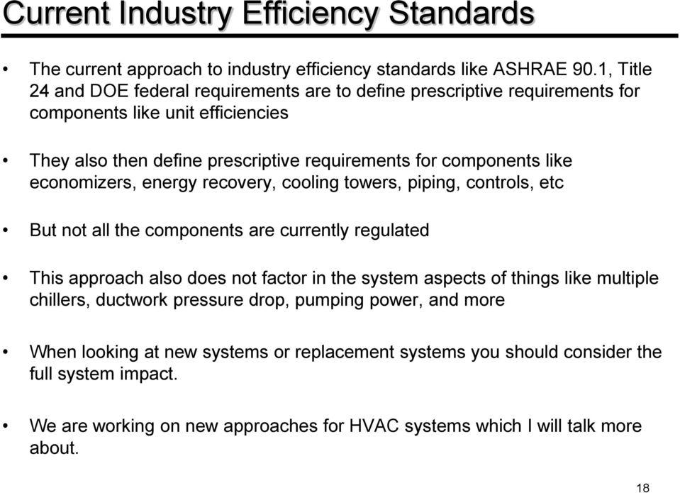 like economizers, energy recovery, cooling towers, piping, controls, etc But not all the components are currently regulated This approach also does not factor in the system aspects