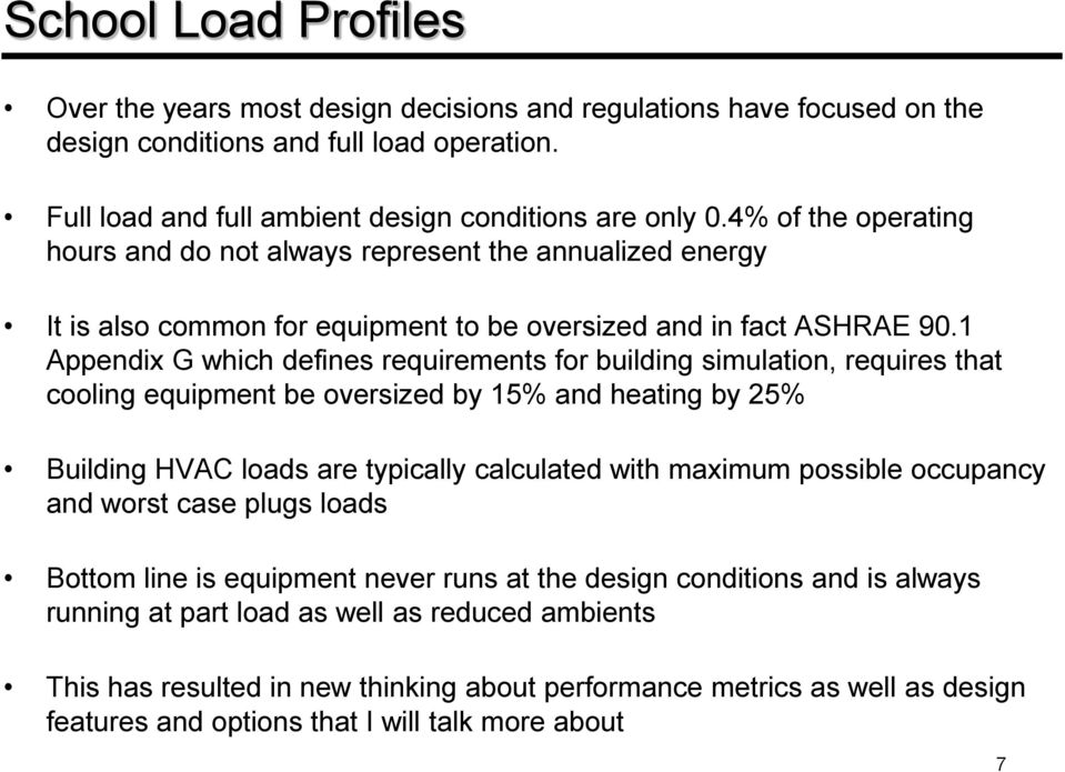 1 Appendix G which defines requirements for building simulation, requires that cooling equipment be oversized by 15% and heating by 25% Building HVAC loads are typically calculated with maximum