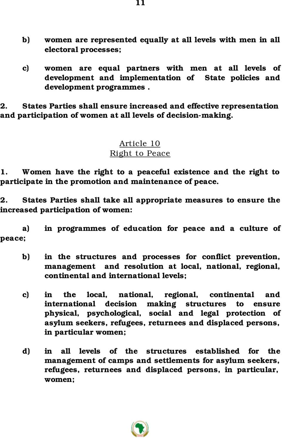 Women have the right to a peaceful existence and the right to participate in the promotion and maintenance of peace. 2.