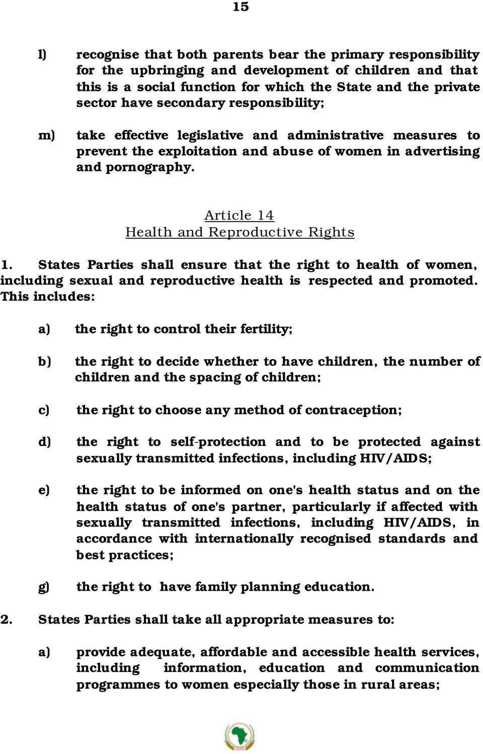 Article 14 Health and Reproductive Rights 1. States Parties shall ensure that the right to health of women, including sexual and reproductive health is respected and promoted.