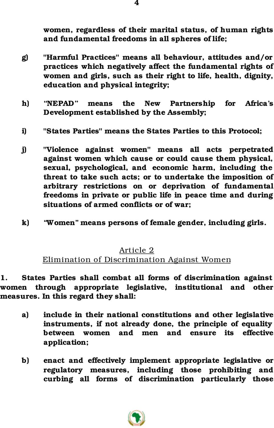 "established by the Assembly; i) ""States Parties"" means the States Parties to this Protocol; j) ""Violence against women"" means all acts perpetrated against women which cause or could cause them"