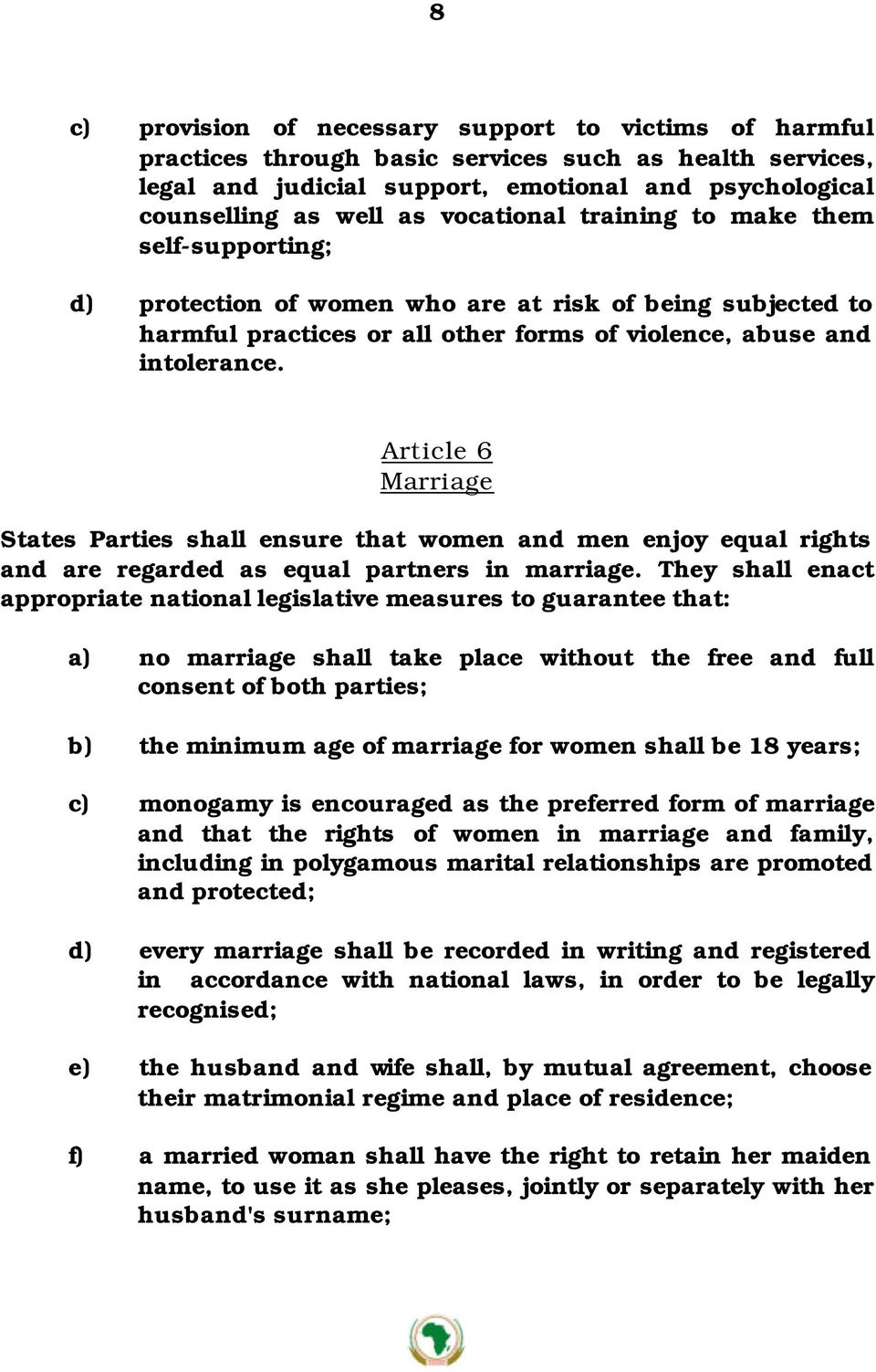 Article 6 Marriage States Parties shall ensure that women and men enjoy equal rights and are regarded as equal partners in marriage.