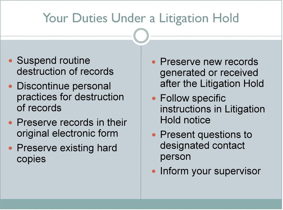 existing hard copies Preserve new records generated or received after the Litigation Hold Follow