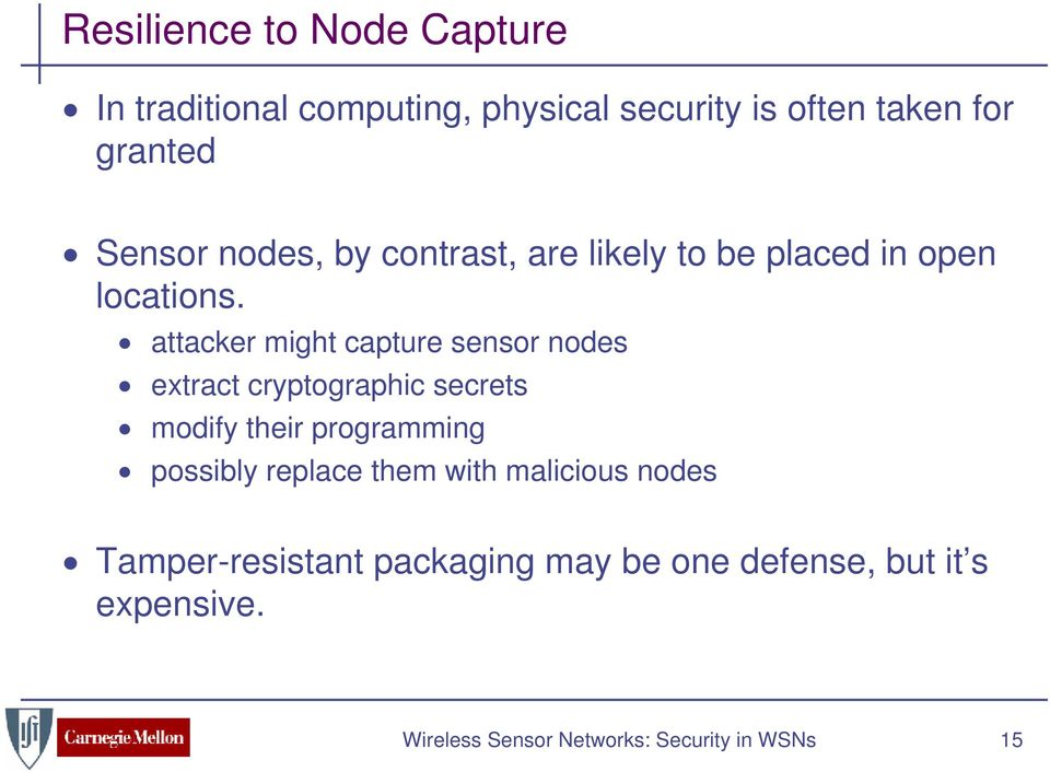 attacker might capture sensor nodes extract cryptographic secrets modify their programming possibly