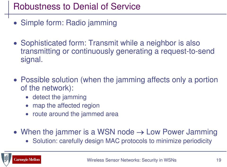 Possible solution (when the jamming affects only a portion of the network): detect the jamming map the affected region