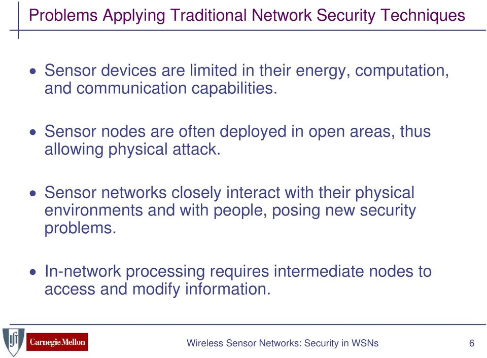 Sensor networks closely interact with their physical environments and with people, posing new security problems.