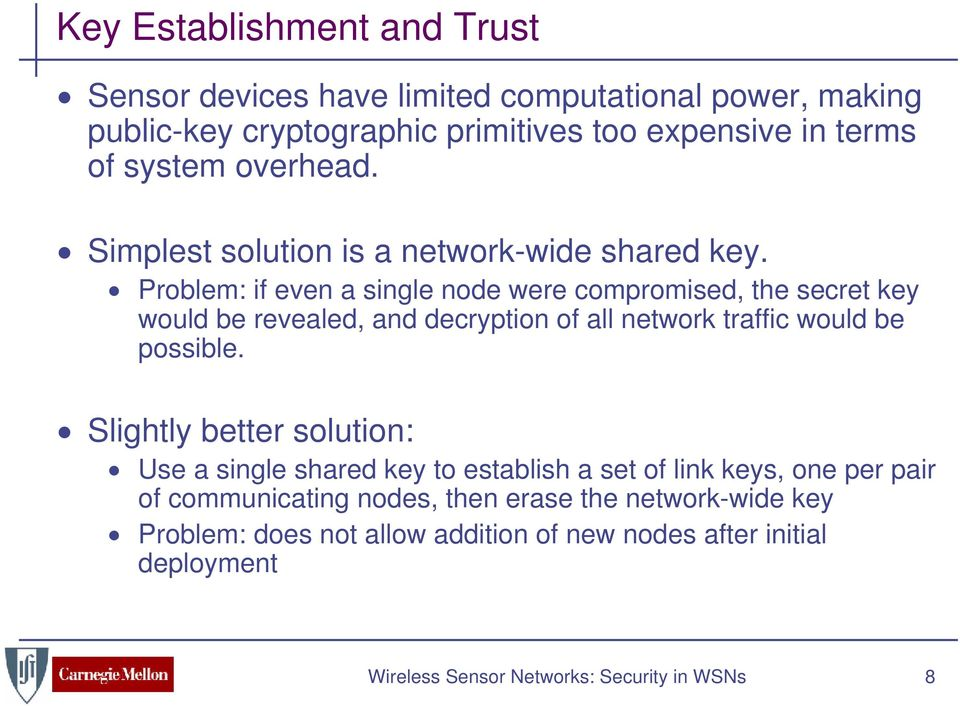 Problem: if even a single node were compromised, the secret key would be revealed, and decryption of all network traffic would be possible.