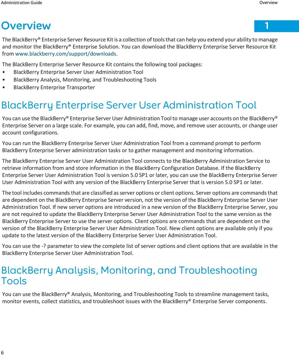 The BlackBerry Enterprise Server Resource Kit contains the following tool  packages: BlackBerry Enterprise Server User