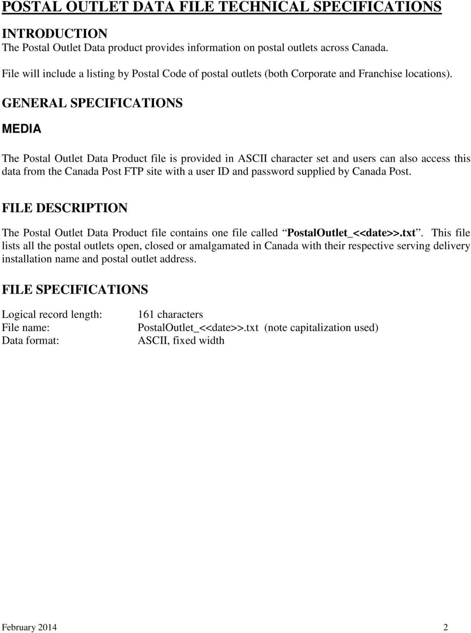 GENERAL SPECIFICATIONS MEDIA The Postal Outlet Data Product file is provided in ASCII character set and users can also access this data from the Canada Post FTP site with a user ID and password