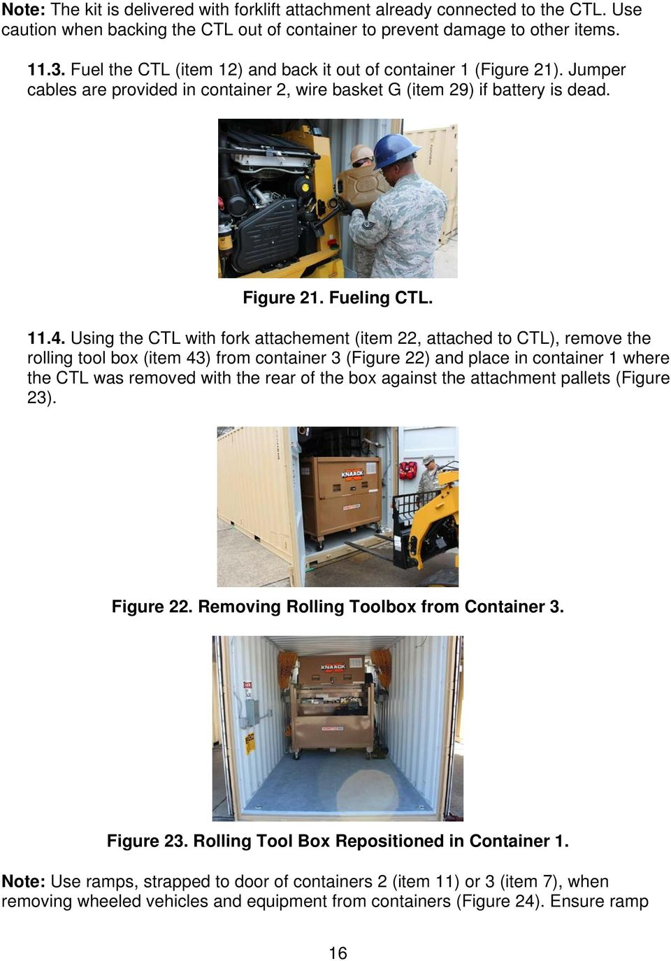 Using the CTL with fork attachement (item 22, attached to CTL), remove the rolling tool box (item 43) from container 3 (Figure 22) and place in container 1 where the CTL was removed with the rear of