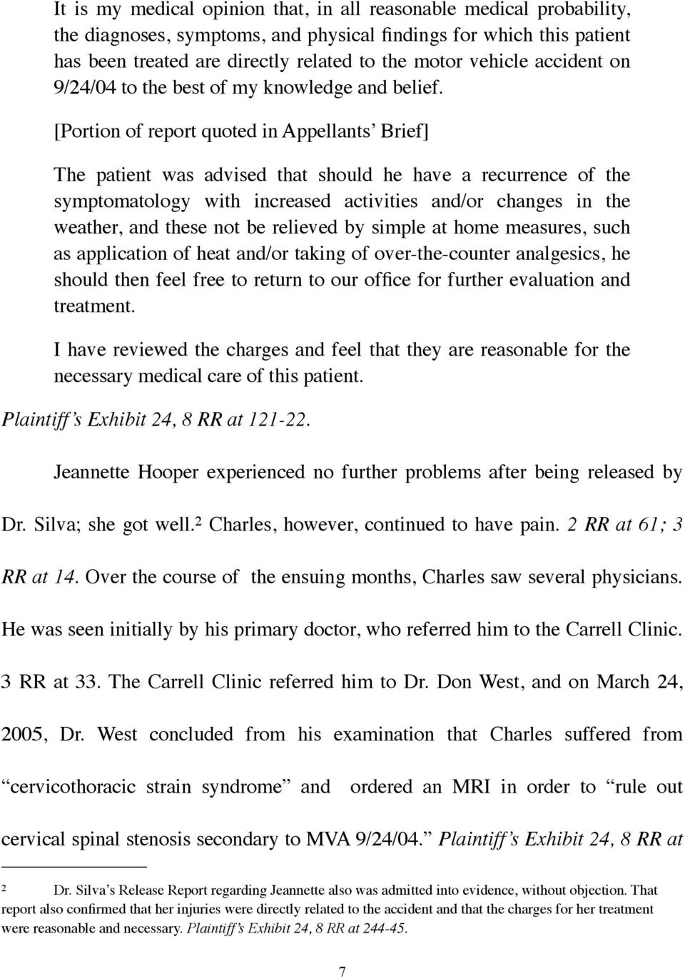 [Portion of report quoted in Appellants Brief] The patient was advised that should he have a recurrence of the symptomatology with increased activities and/or changes in the weather, and these not be