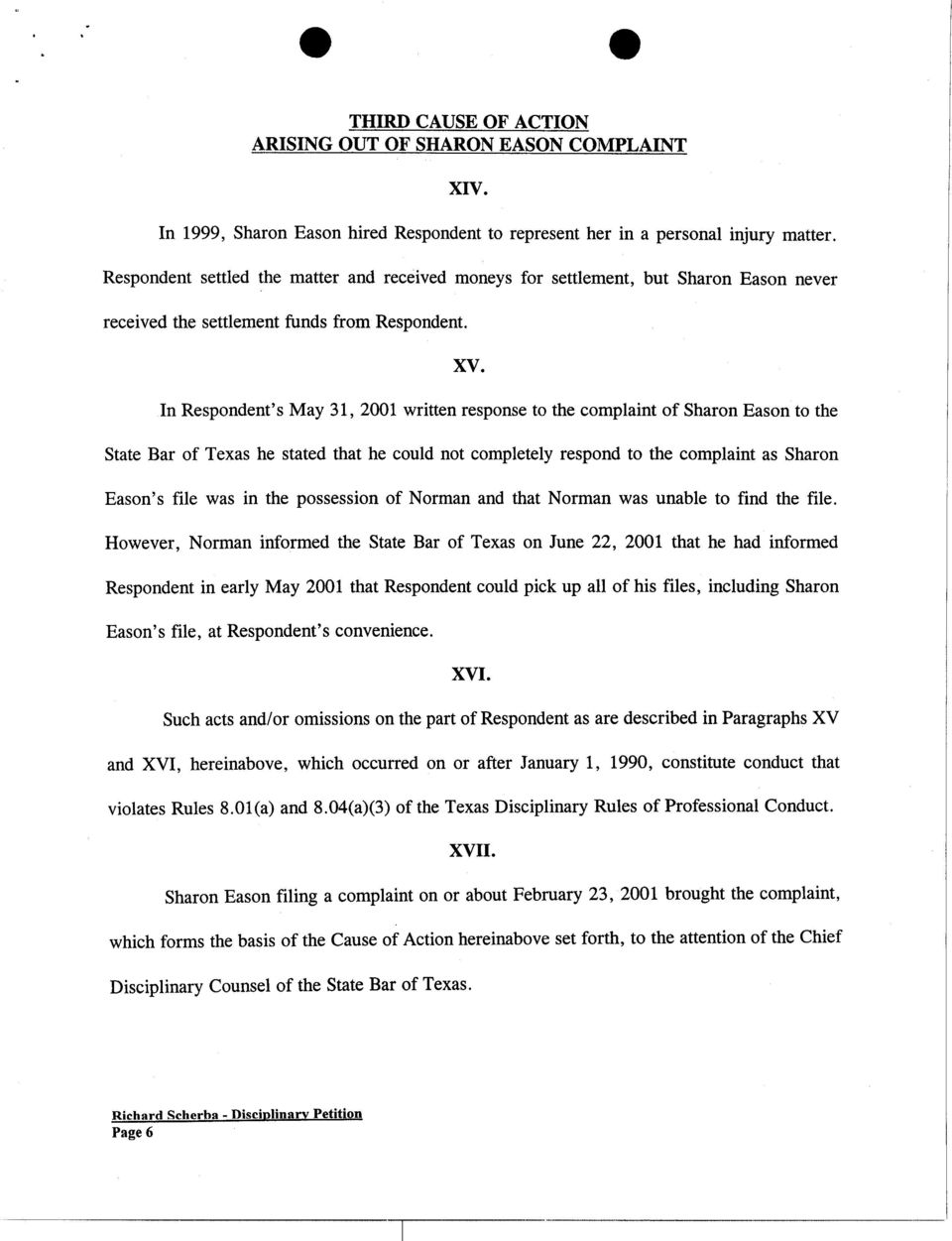 In Respondent's May 31,2001 written response to the complaint of Sharon Eason to the State Bar of Texas he stated that he could not completely respond to the complaint as Sharon Eason's file was in