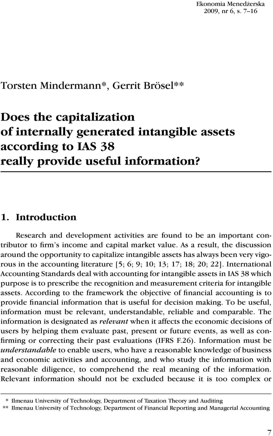 As a result, the discussion around the opportunity to capitalize intangible assets has always been very vigorous in the accounting literature [5; 6; 9; 10; 13; 17; 18; 20; 22].