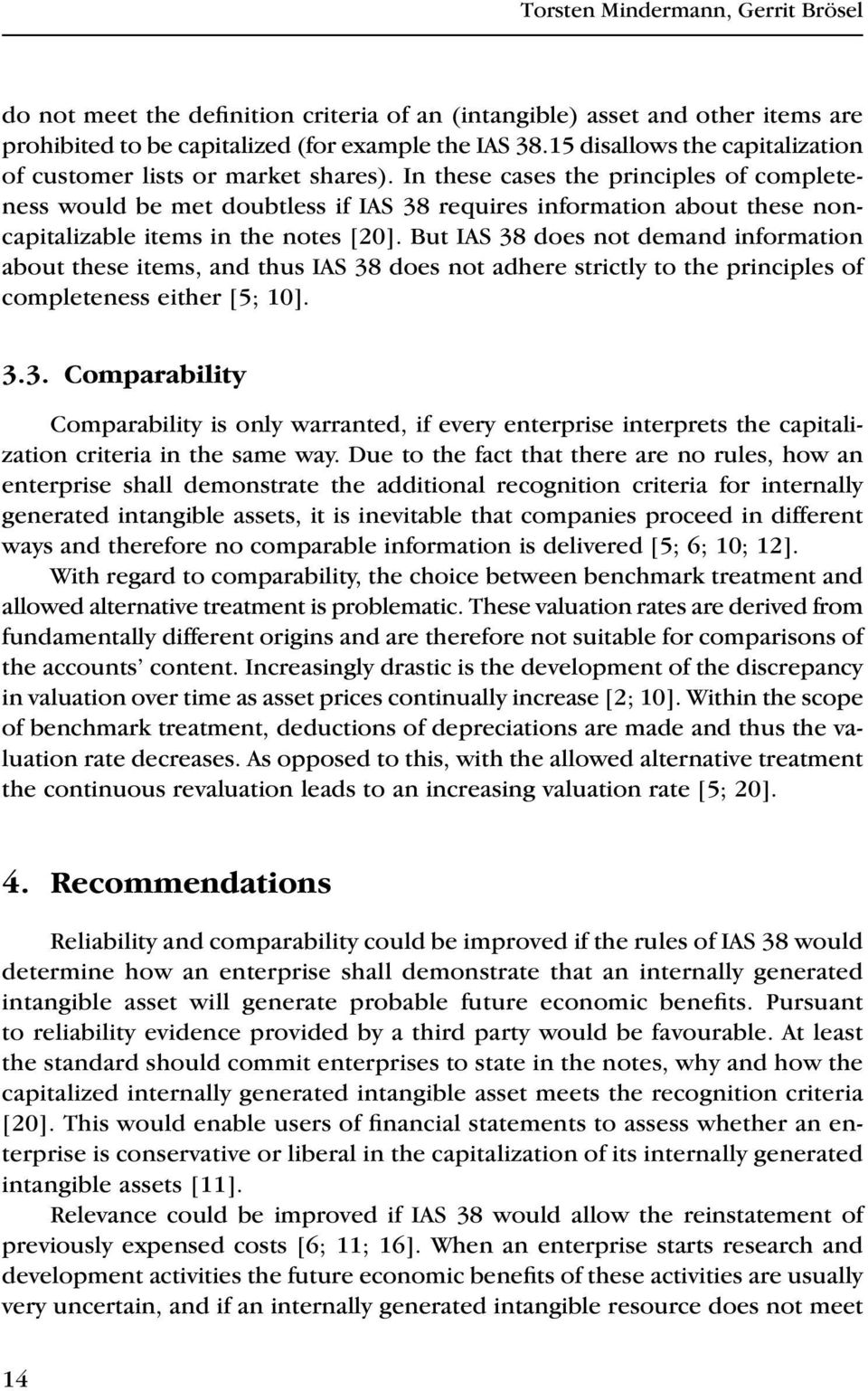 In these cases the principles of completeness would be met doubtless if IAS 38 requires information about these noncapitalizable items in the notes [20].