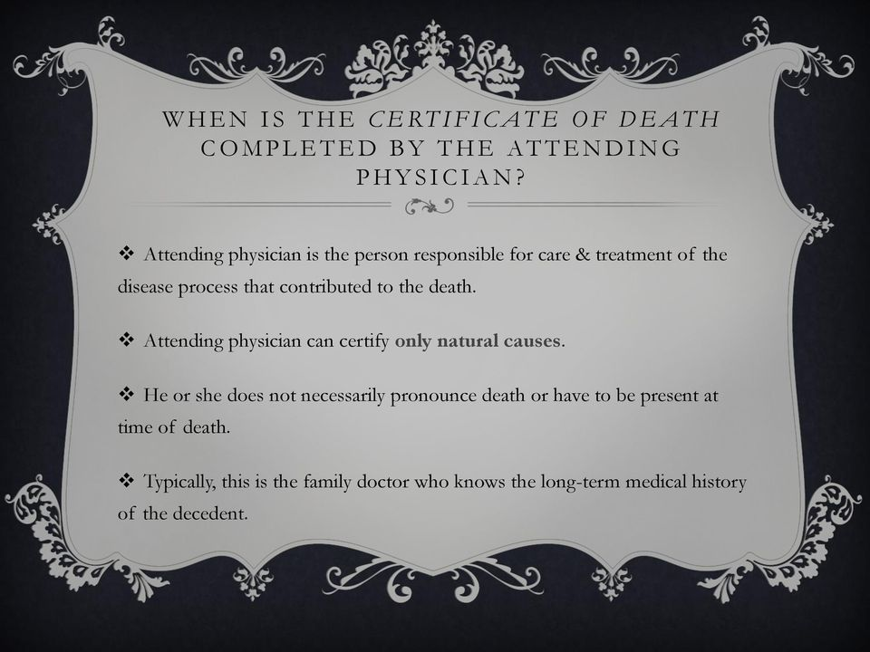 death. Attending physician can certify only natural causes.