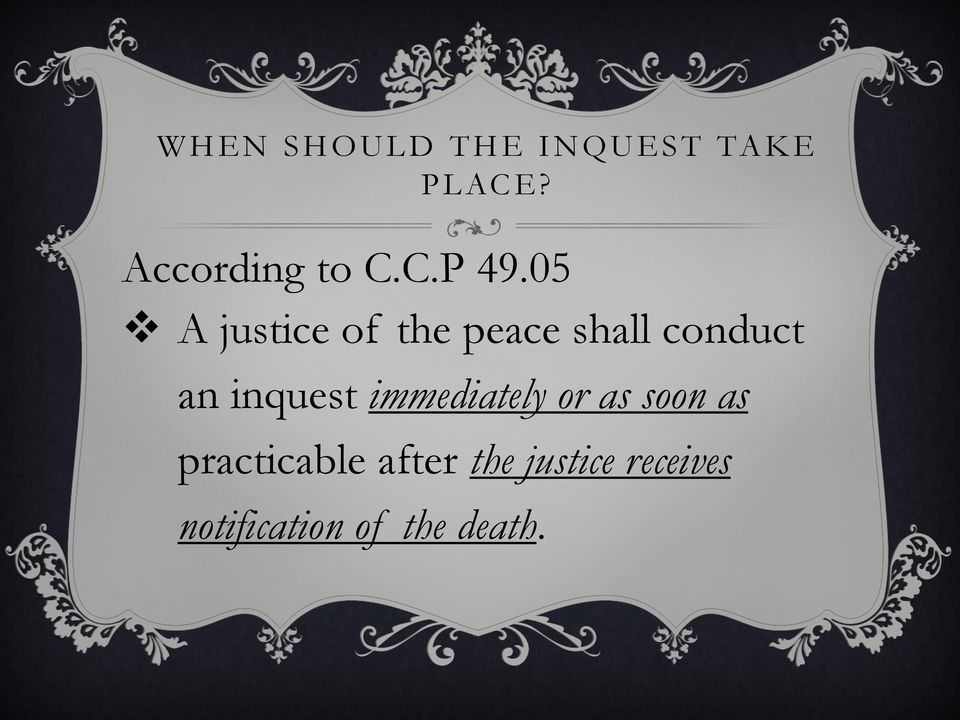 05 A justice of the peace shall conduct an inquest