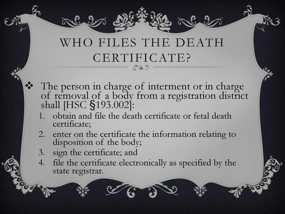 shall [HSC 193.002]: 1. obtain and file the death certificate or fetal death certificate; 2.