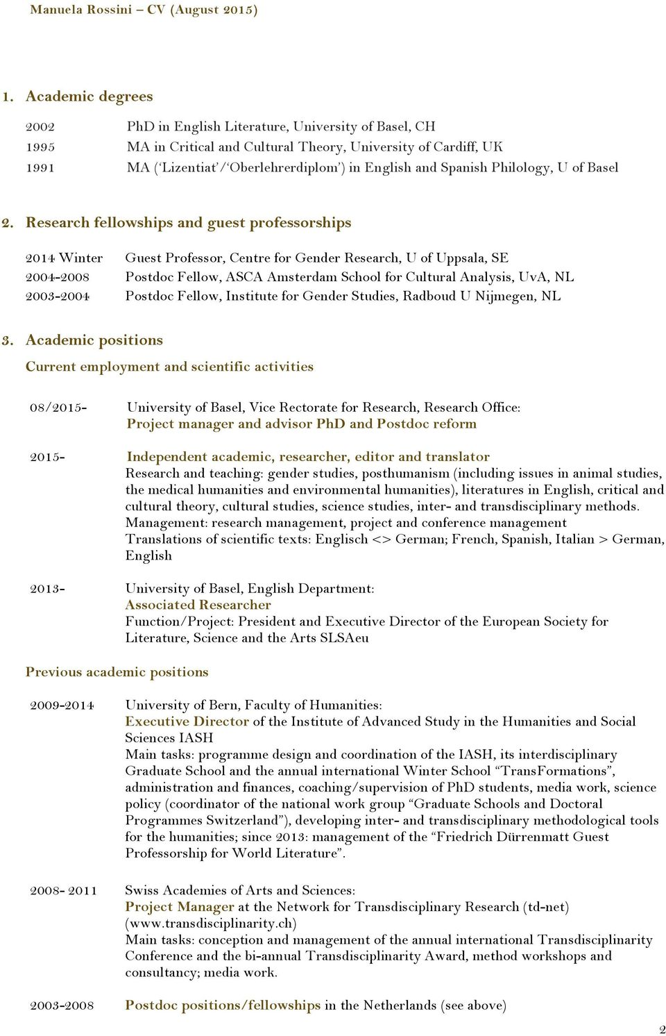 Research fellowships and guest professorships 2014 Winter Guest Professor, Centre for Gender Research, U of Uppsala, SE 2004-2008 Postdoc Fellow, ASCA Amsterdam School for Cultural Analysis, UvA, NL