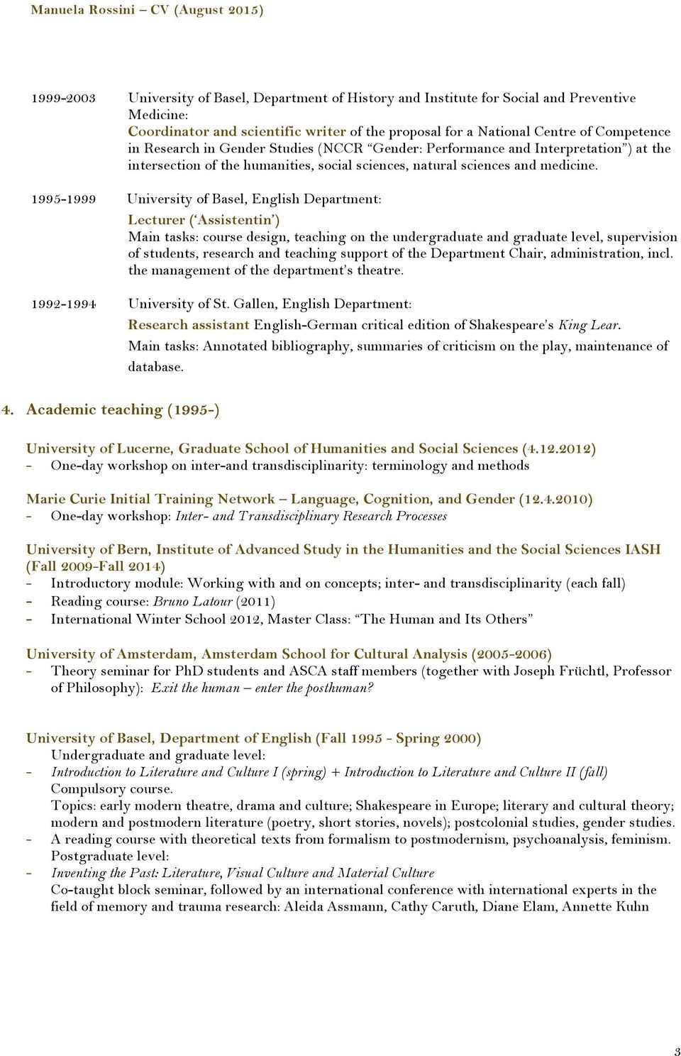 1995-1999 University of Basel, English Department: Lecturer ( Assistentin ) Main tasks: course design, teaching on the undergraduate and graduate level, supervision of students, research and teaching