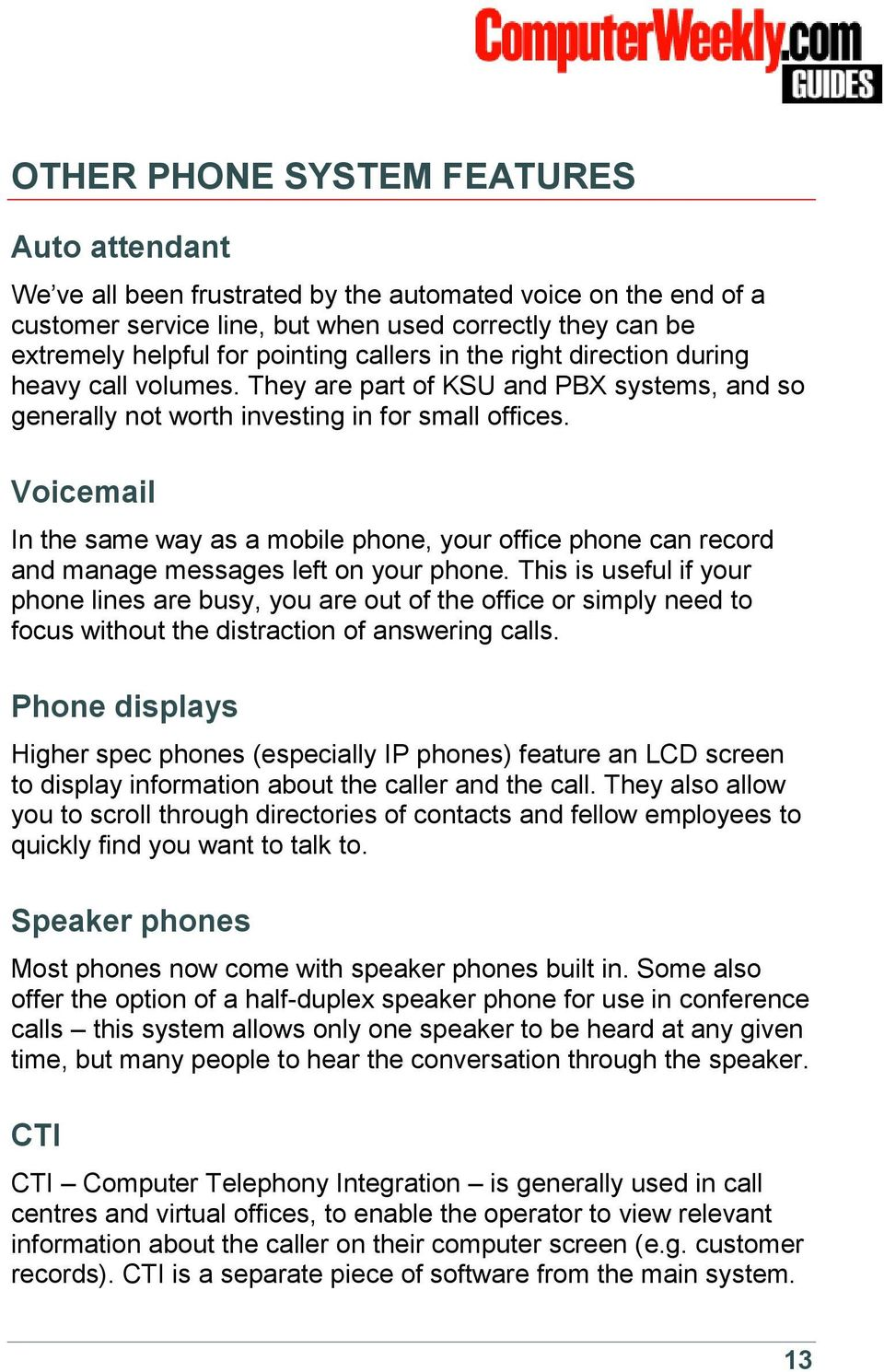 Voicemail In the same way as a mobile phone, your office phone can record and manage messages left on your phone.