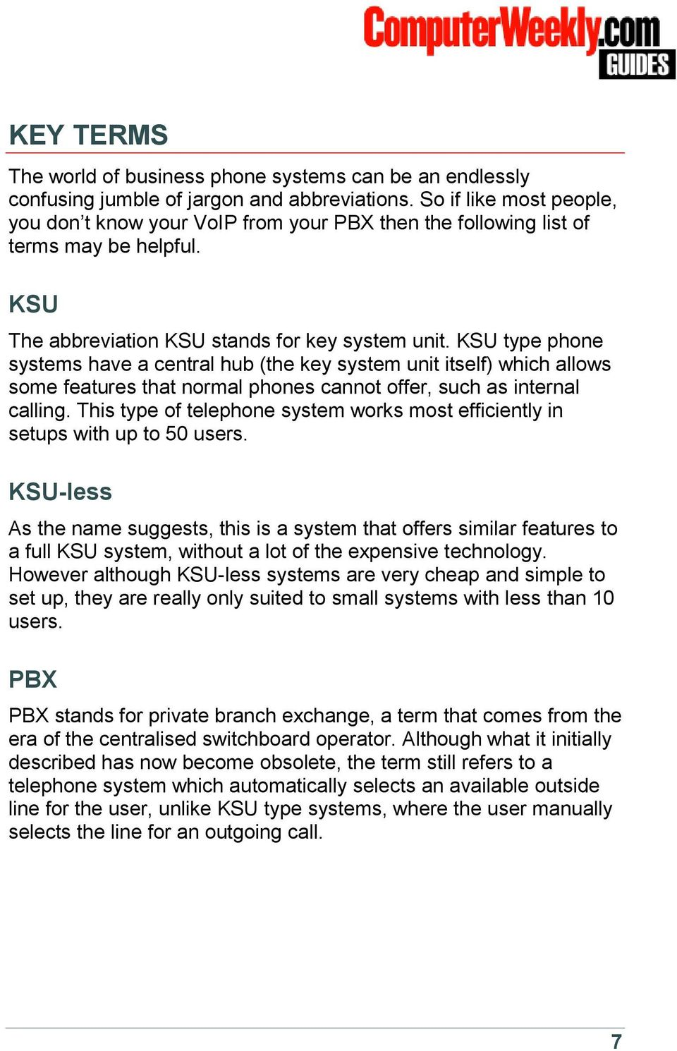 KSU type phone systems have a central hub (the key system unit itself) which allows some features that normal phones cannot offer, such as internal calling.